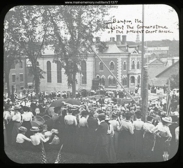 Laying the Cornerstone of the Bangor Court House, 1902