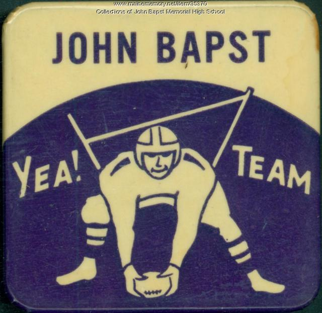John Bapst High School football Booster button, Bangor, ca. 1950