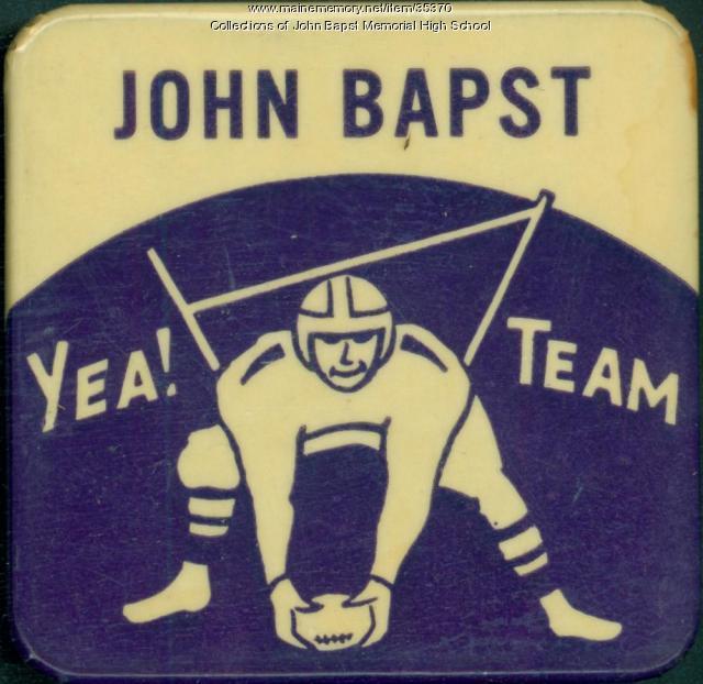 John Bapst High School football Booster button, Bangor, ca. 1950